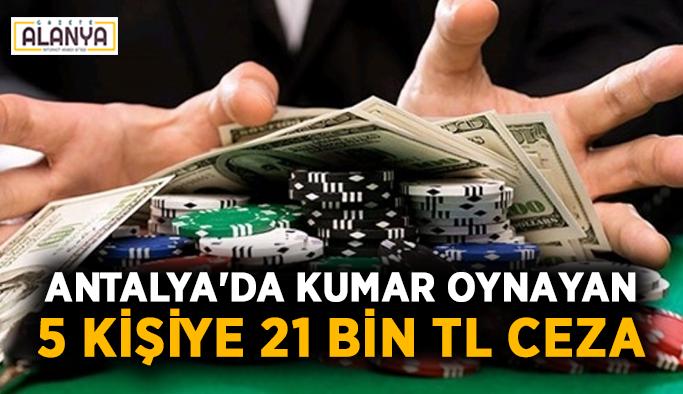 Antalya'da kumar oynayan 5 kişiye 21 bin TL ceza