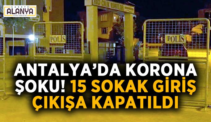 Antalya'da korona şoku! 15 sokak giriş çıkışa kapatıldı