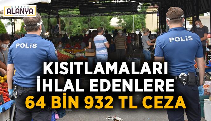 Kısıtlamaları ihlal edenlere 64 bin 932 TL ceza