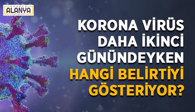 Korona virüs daha ikinci günündeyken hangi belirtiyi gösteriyor?