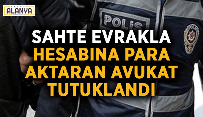 Sahte evrakla hesabına para aktaran avukat tutuklandı
