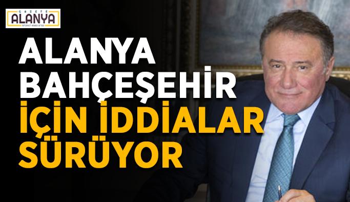 Alanya Bahçeşehir için iddialar sürüyor