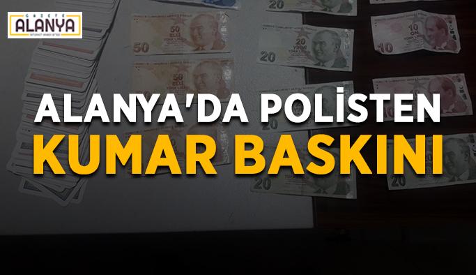 Alanya'da polisten iş yerine kumar baskını