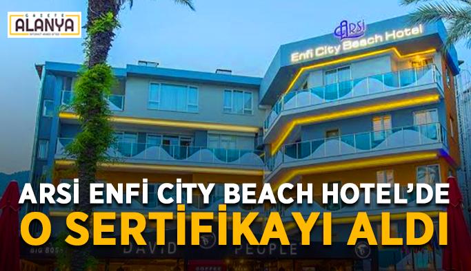 Arsi Enfi City Beach Hotel'de o sertifikayı aldı