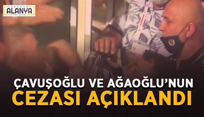 Çavuşoğlu ve Ağaoğlu'nun cezası açıklandı