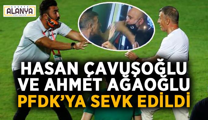 Hasan Çavuşoğlu ve Ahmet Ağaoğlu PFDK'ya sevk edildi