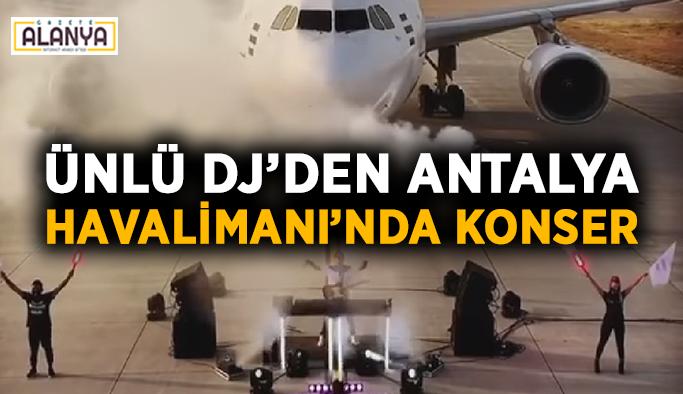 Ünlü DJ'den Antalya Havalimanı'nda konser