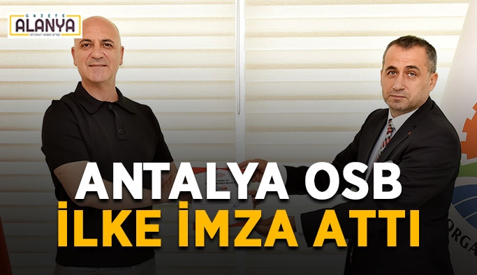 Antalya OSB ilke imza attı