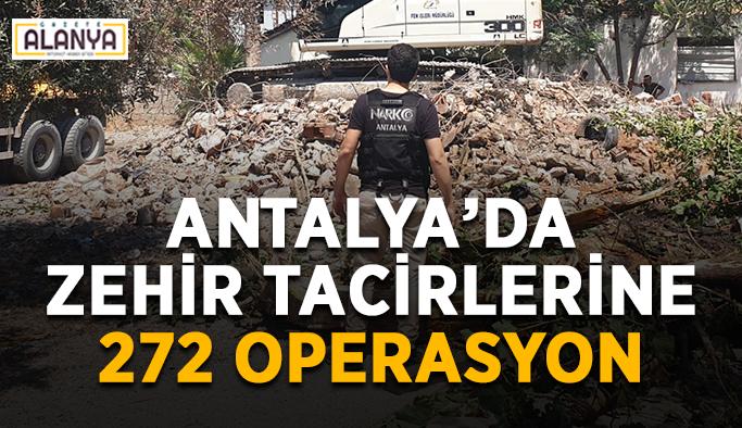 Antalya'da zehir tacirlerine 272 operasyon