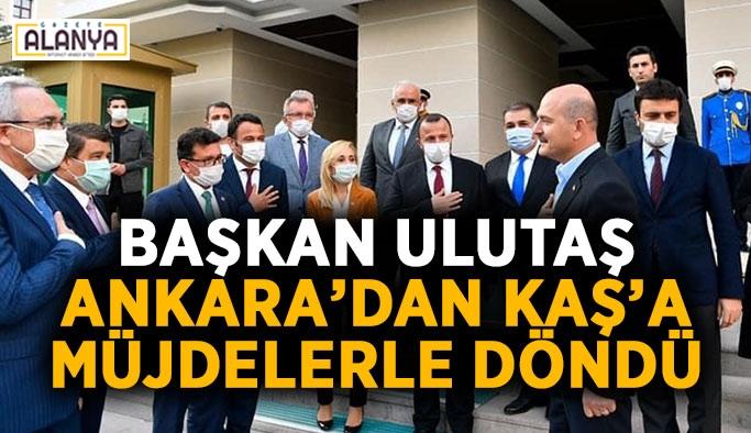 Başkan Ulutaş, Ankara'dan Kaş'a müjdelerle döndü