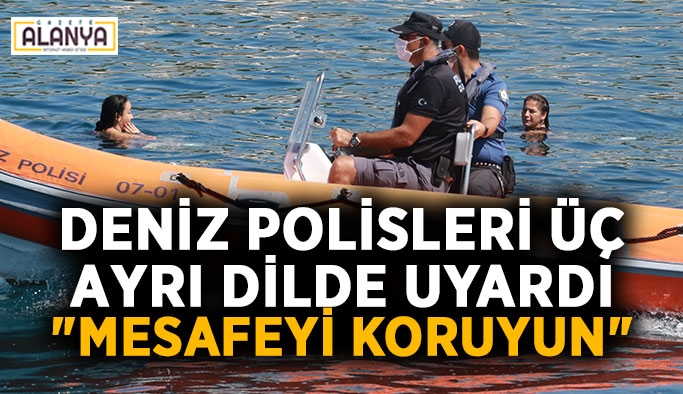 """Deniz polisleri üç ayrı dilde uyardı: """"Mesafeyi koruyun"""""""