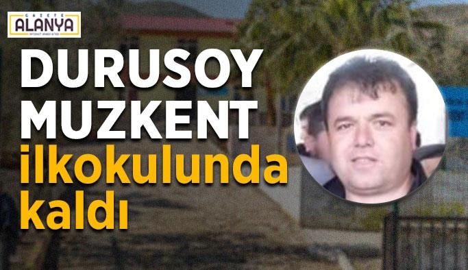 Durusoy Muzkent ilkokulunda kaldı