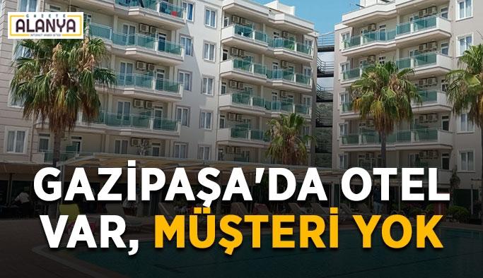 Gazipaşa'da otel var, müşteri yok