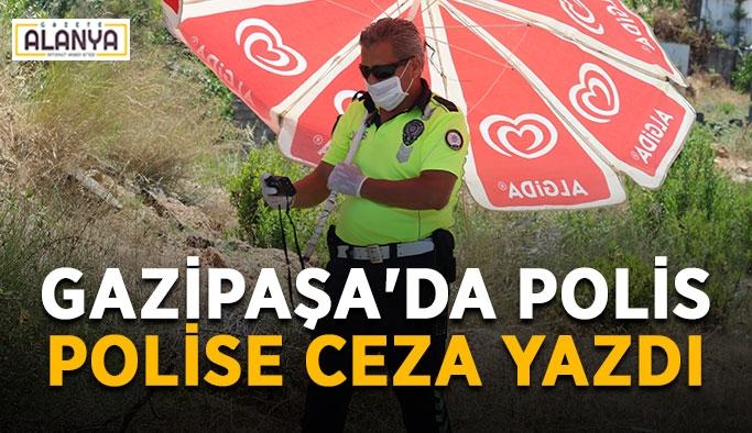 Gazipaşa'da polis polise ceza yazdı