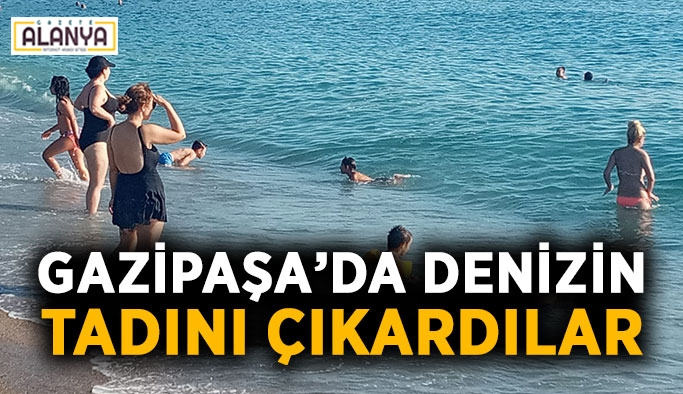 Gazipaşa'da denizin tadını çıkardılar