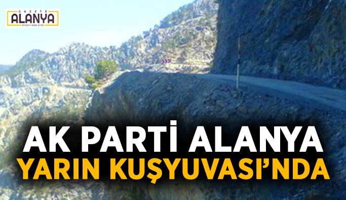 AK Parti Alanya yarın Kuşyuvası'nda