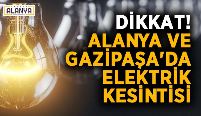 Dikkat! Alanya ve Gazipaşa'da elektrik kesintisi