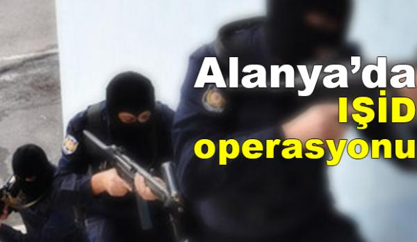 Alanya'da şok IŞİD operasyonu: 1 gözaltı