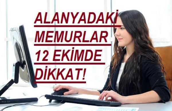 ALANYADAKİ MEMURLAR 12 EKİMDE DİKKAT!