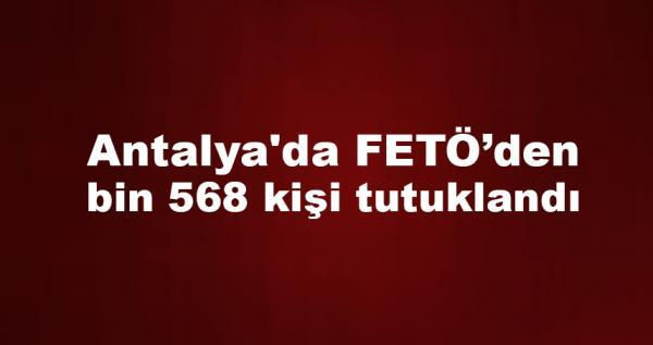 Antalya\\\\\\\'da FETÖ'den bin 568 kişi tutuklandı