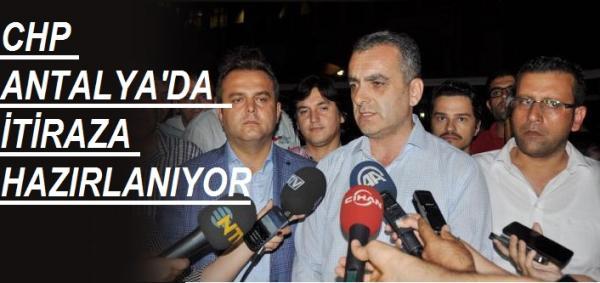 CHP ANTALYA'DA  İTİRAZA HAZIRLANIYOR