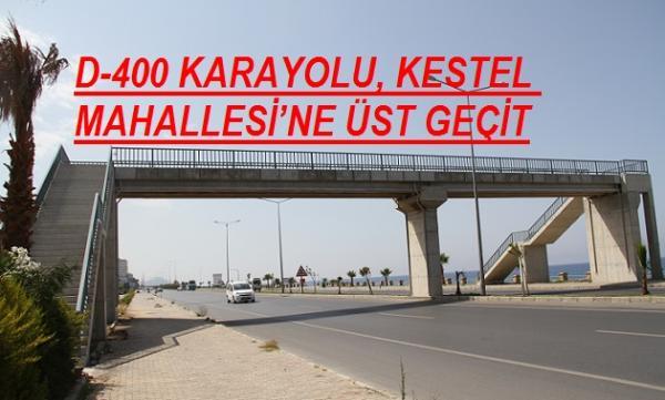 D-400 KARAYOLU, KESTEL MAHALLESİ'NE ÜST GEÇİT