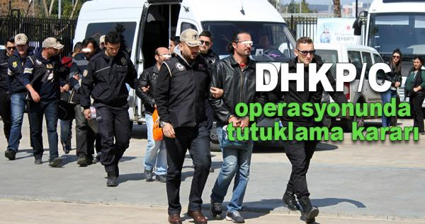 DHKP/C operasyonununda tutuklama kararı geldi