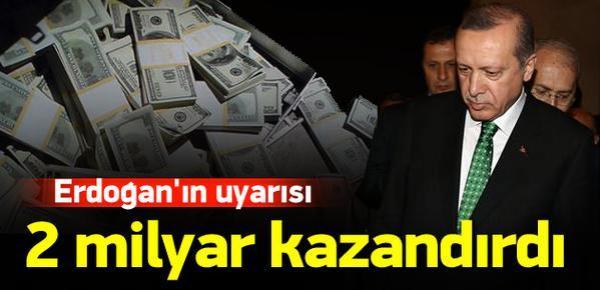Erdoğan uyardı, Türkiye 2 milyar lira kazandı