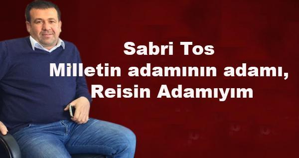 Sabri Tos; Reisin adamıyım