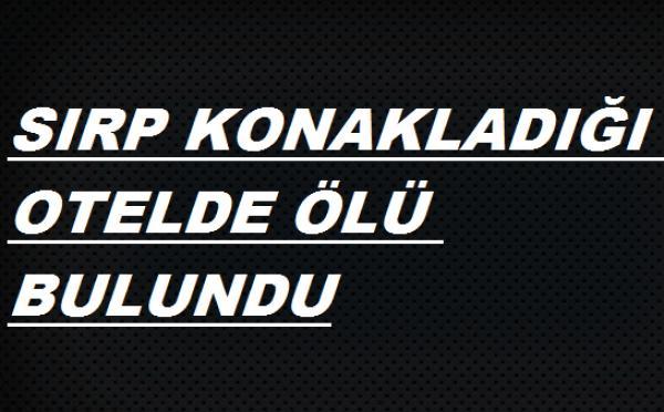 SIRF ODASINDA ÖLÜ BULUNDU