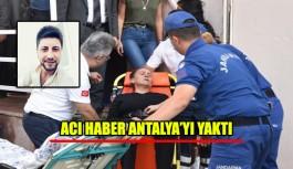 Acı haber Antalya'yı yaktı, daha 20 gün önce evlenmişti. Geriye bu görüntüler kaldı !