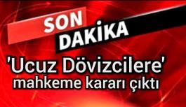 'Ucuz Dövizcilere' mahkeme kararı çıktı