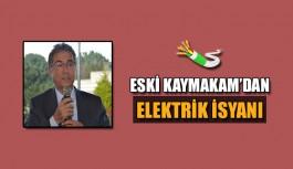 Eski Kaymakam'dan elektrik isyanı