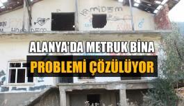 Alanya'da metruk bina problemi çözülüyor