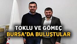 Toklu ve Gömeç Bursa'da buluştu
