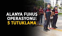 Alanya fuhuş operasyonu: 5 tutuklama
