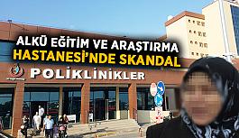 ALKÜ Eğitim ve Araştırma Hastanesi'nde skandal