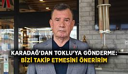 Karadağ'dan Toklu'ya gönderme: Bizi takip et