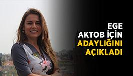 Ege, AKTOB için adaylığını açıkladı