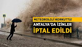 Meteoroloji korkuttu! Antalya'da izinler iptal edildi