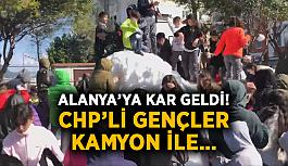 Alanya'ya kar geldi! CHP'li gençler kamyon ile…