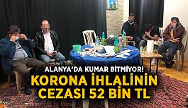 Alanya'da kumar bitmiyor! Korona ihlalinin cezası 52 bin TL