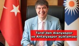 """""""Alanyaspor'a ve Antalyaspor'a desteğimiz sürecek"""""""