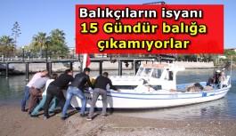 Balıkçılar 15 gündür denize açılamıyor