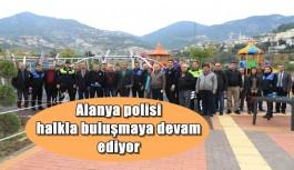 Alanya polisi halkla buluşmaya devam ediyor