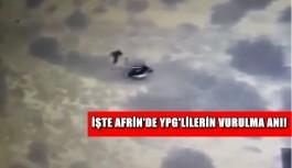 İşte Afrin'de YPG'lilerin vurulma anı!
