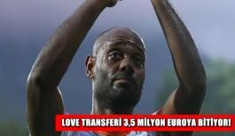Love transferi 3,5 Milyon Euroya bitiyor!