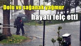 Sağanak yağmur ve dolu yağışı hayatı felç etti