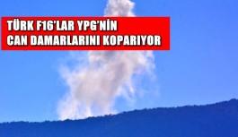 Türk F16'lar YPG'nin can damarlarını koparıyor