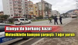 Alanya'da motosikletle kamyon çarpıştı: 1 ağır yaralı